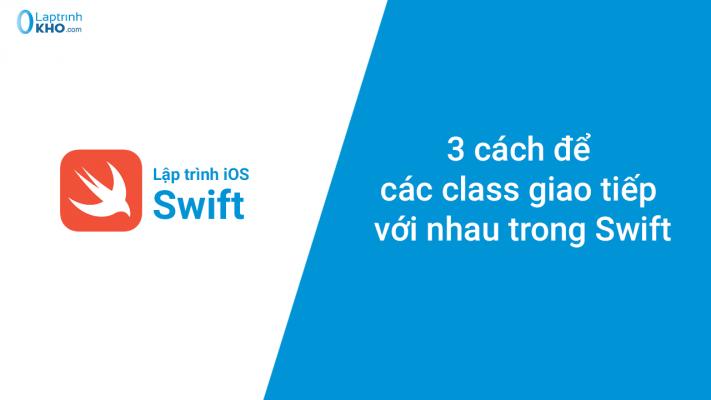 3 cách để các class giao tiếp với nhau trong Swift